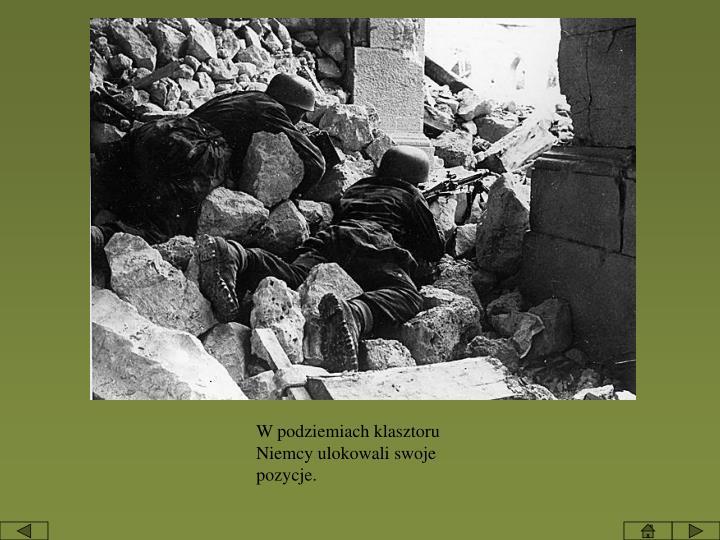 W podziemiach klasztoru Niemcy ulokowali swoje pozycje.