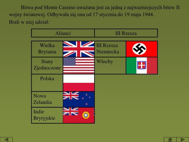 Bitwa pod Monte Cassino uważana jest za jedną z najważniejszych bitew II wojny światowej. Odbywała się ona od 17 stycznia do 19 maja 1944.