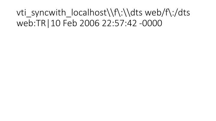 vti_syncwith_localhost\\f\:\\dts web/f\:/dts web:TR|10 Feb 2006 22:57:42 -0000