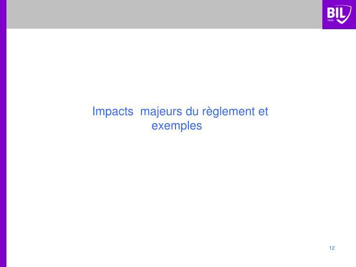 Impacts  majeurs du règlement et exemples