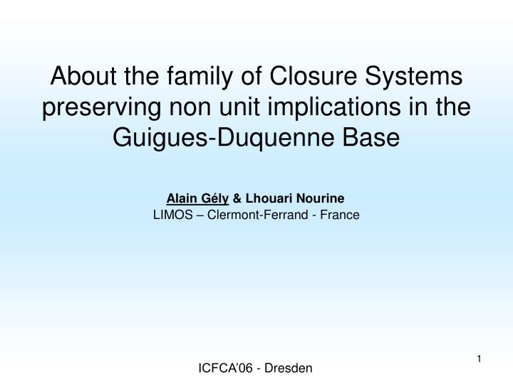 About the family of closure systems preserving non unit implications in the guigues duquenne base