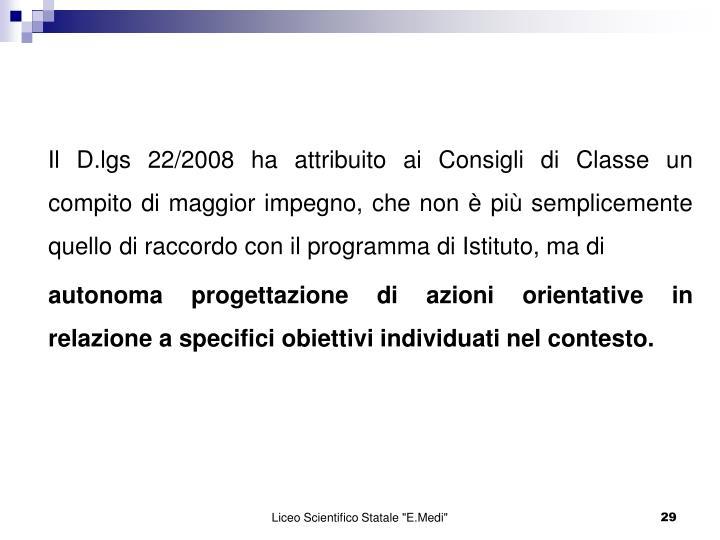 Il D.lgs 22/2008 ha attribuito ai Consigli di Classe un compito di maggior impegno, che non  pi semplicemente quello di raccordo con il programma di Istituto, ma di