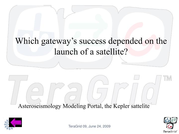Which gateway's success depended on the launch of a satellite?