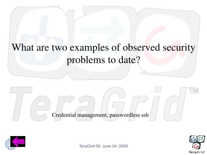 What are two examples of observed security problems to date?