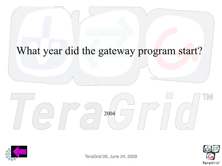 What year did the gateway program start?