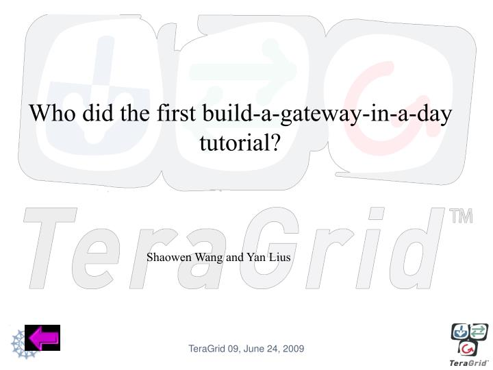 Who did the first build-a-gateway-in-a-day tutorial?
