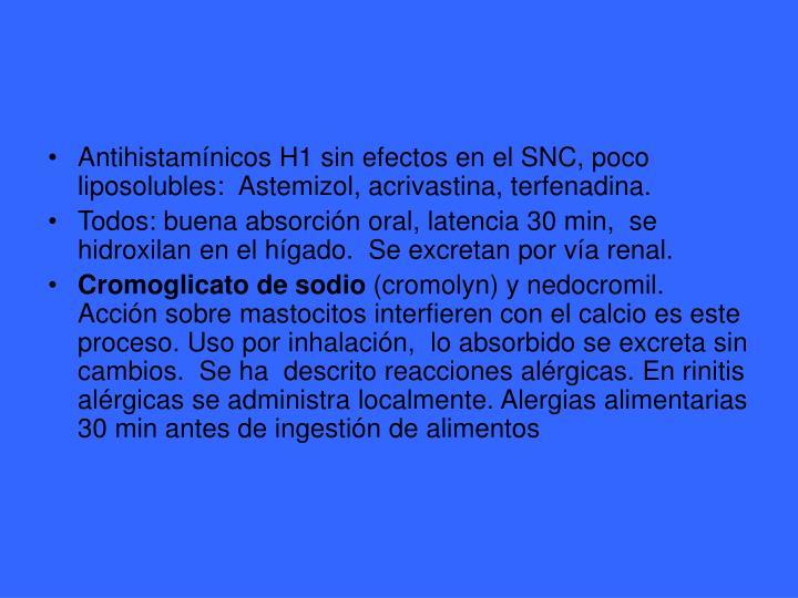 Antihistamínicos H1 sin efectos en el SNC, poco liposolubles:  Astemizol, acrivastina, terfenadina.
