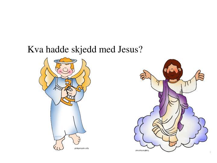 Kva hadde skjedd med Jesus?