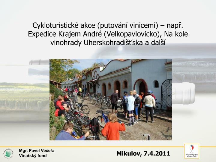 Cykloturistické akce (putování vinicemi) – např. Expedice Krajem André (Velkopavlovicko), Na kole vinohrady Uherskohradišťska a další