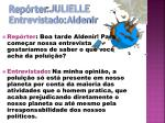 rep rter julielle entrevistado aldenir