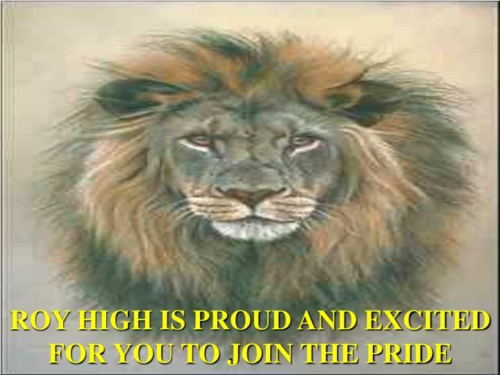 ROY HIGH IS PROUD AND EXCITED FOR YOU TO JOIN THE PRIDE