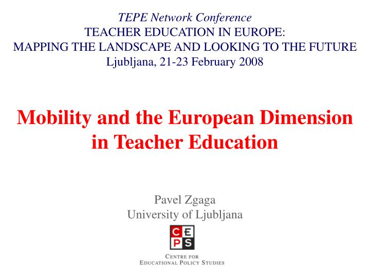Mobility and the european dimension in teacher education pavel zgaga university of ljubljana