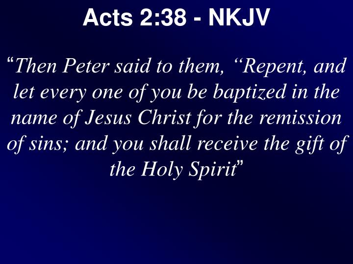Acts 2:38 - NKJV