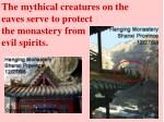 the mythical creatures on the eaves serve to protect the monastery from evil spirits
