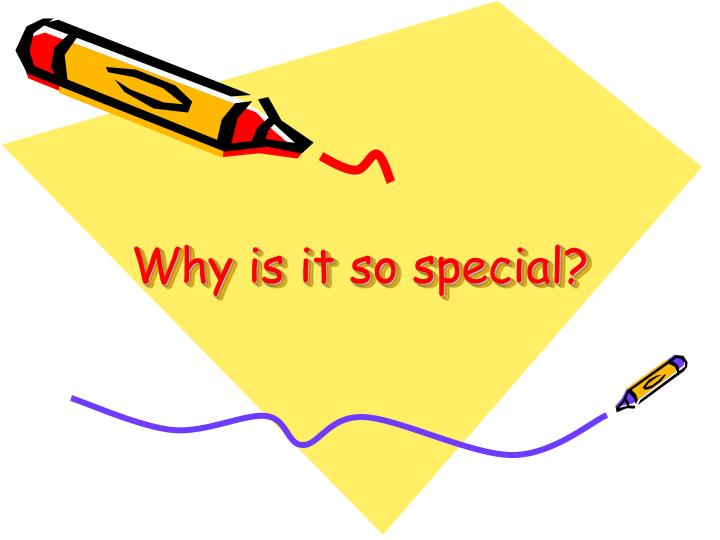 Why is it so special?