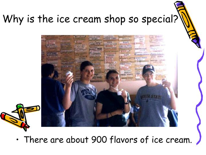 Why is the ice cream shop so special?