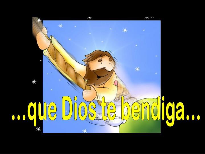 …que Dios te bendiga…