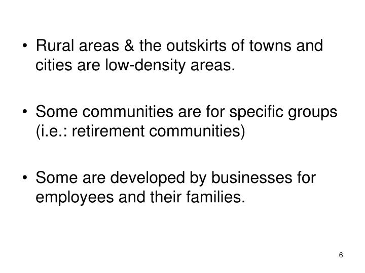 Rural areas & the outskirts of towns and cities are low-density areas.