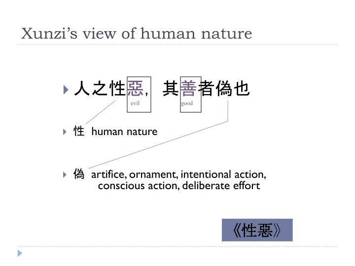 xunzi human nature One possibility is that in his discussions of human nature xunzi xunzi is certainly not agreeing with st augustine's belief in a evil human nature that.