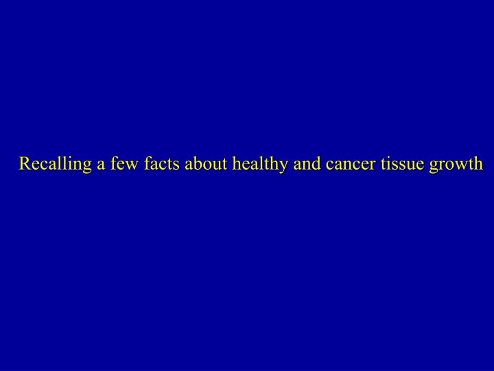 Recalling a few facts about healthy and cancer tissue growth