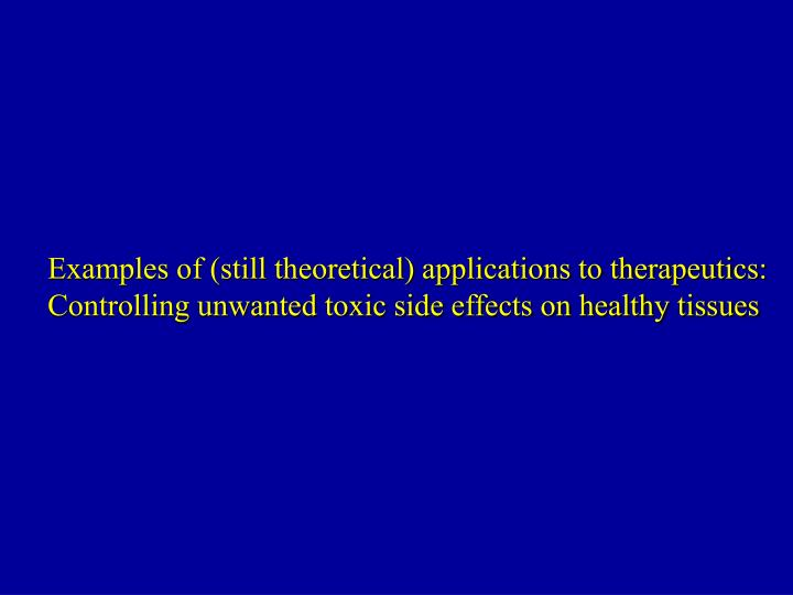 Examples of (still theoretical) applications to therapeutics: