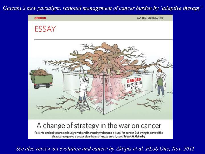 Gatenby's new paradigm: rational management of cancer burden by 'adaptive therapy'