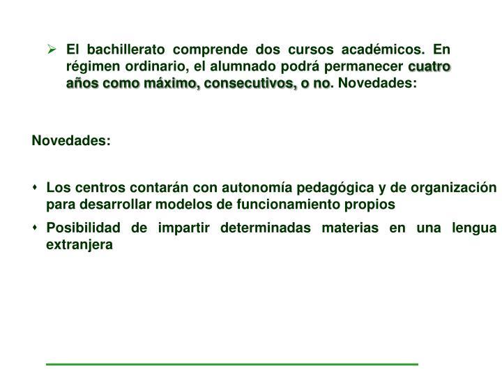El bachillerato comprende dos cursos académicos. En régimen ordinario, el alumnado podrá permanecer