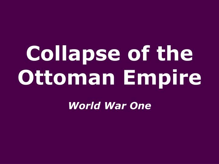 Collapse of the ottoman empire