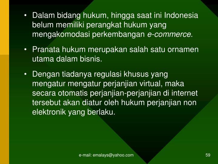 Dalam bidang hukum, hingga saat ini Indonesia belum memiliki perangkat hukum yang mengakomodasi perkembangan