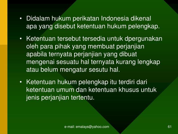 Didalam hukum perikatan Indonesia dikenal apa yang disebut ketentuan hukum pelengkap.