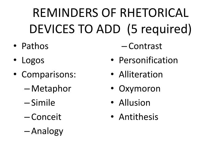 REMINDERS OF RHETORICAL DEVICES TO ADD  (5 required)