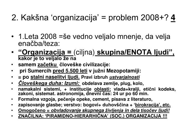 2. Kakšna 'organizacija' = problem 2008+?