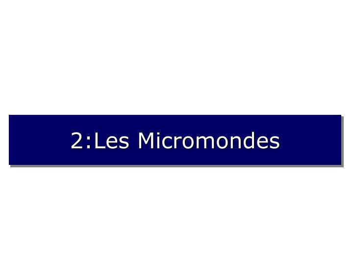 2:Les Micromondes