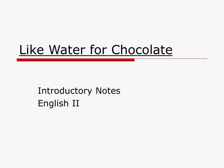 essay on like water for chocolate Starting an essay on laura esquivel's like water for chocolate organize your thoughts and more at our handy-dandy shmoop writing lab.