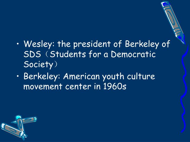 Wesley: the president of Berkeley of SDS