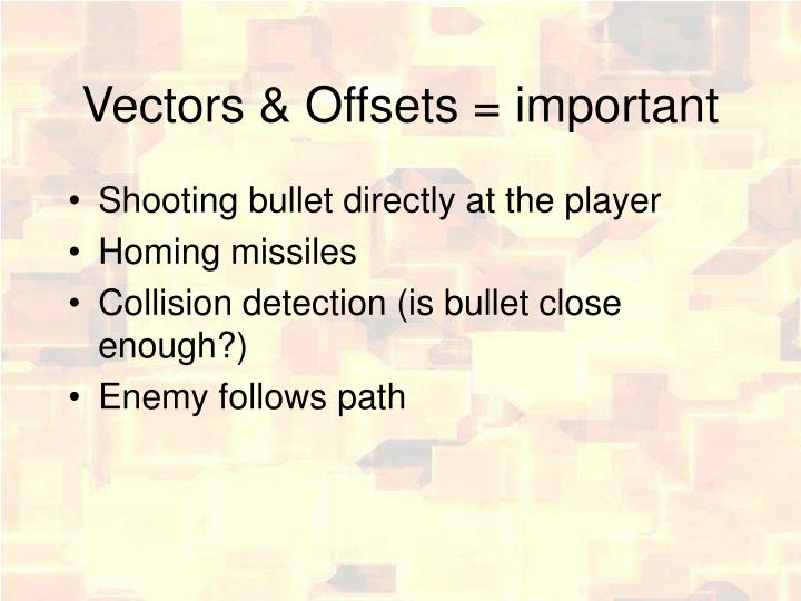 Vectors & Offsets = important
