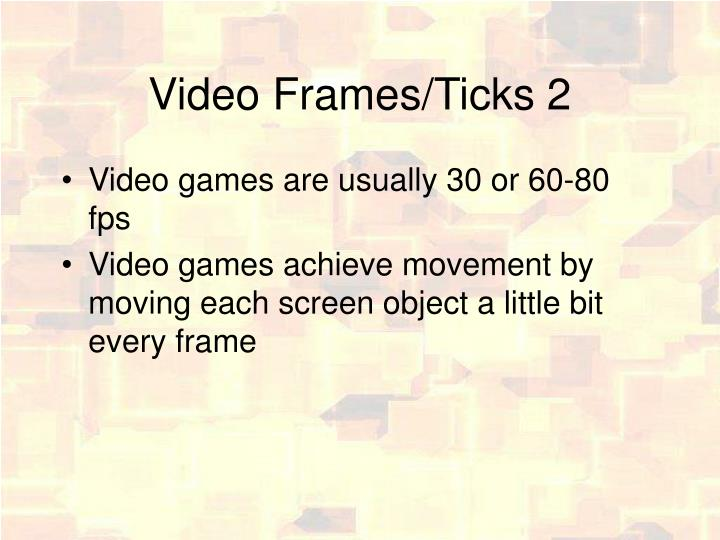 Video Frames/Ticks 2