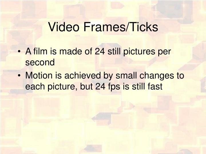 Video Frames/Ticks
