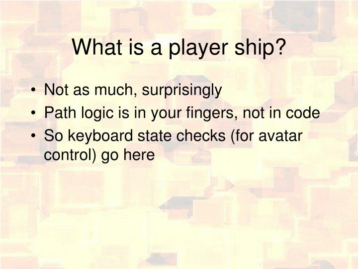 What is a player ship?