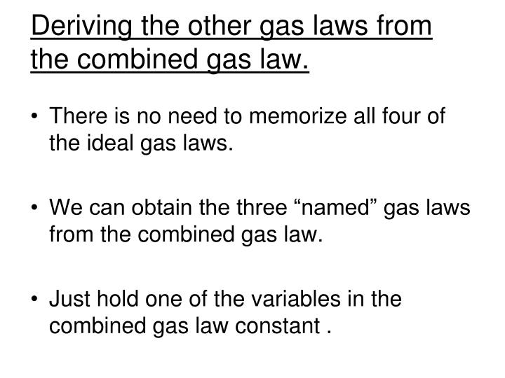 Deriving the other gas laws from the combined gas law.