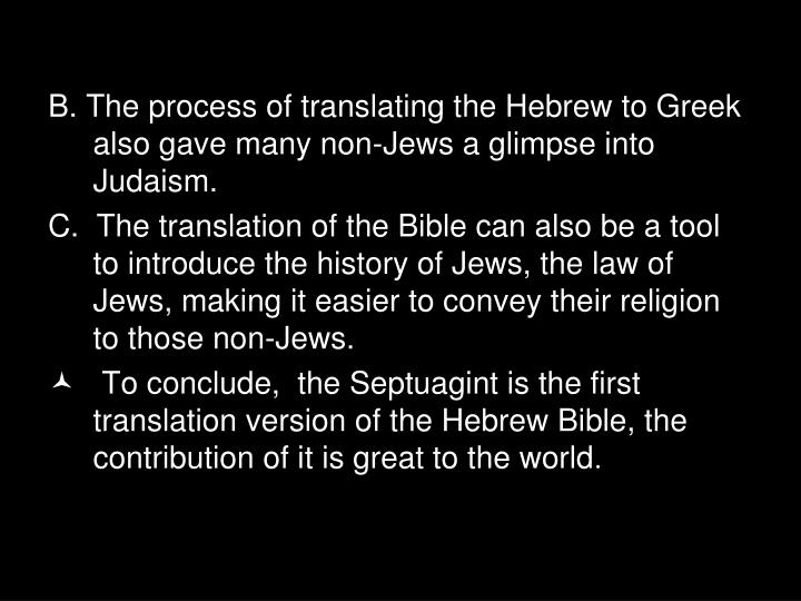 B. The process of translating the Hebrew to Greek also gave many non-Jews a glimpse into Judaism.