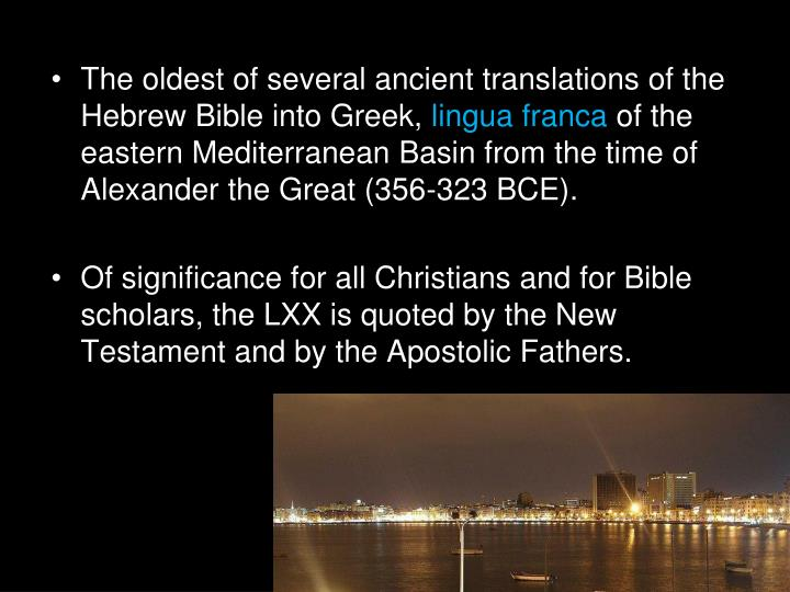 The oldest of several ancient translations of the Hebrew Bible into Greek,