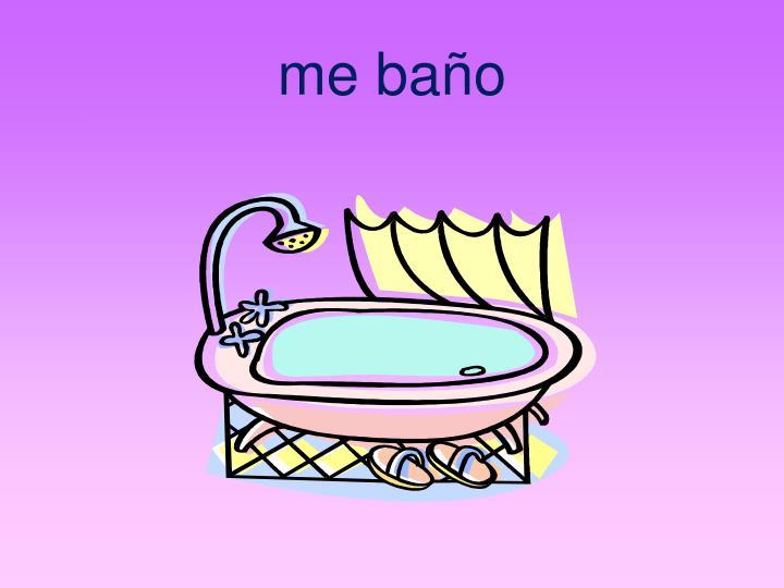 me baño