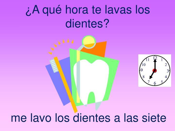 ¿A qué hora te lavas los dientes?