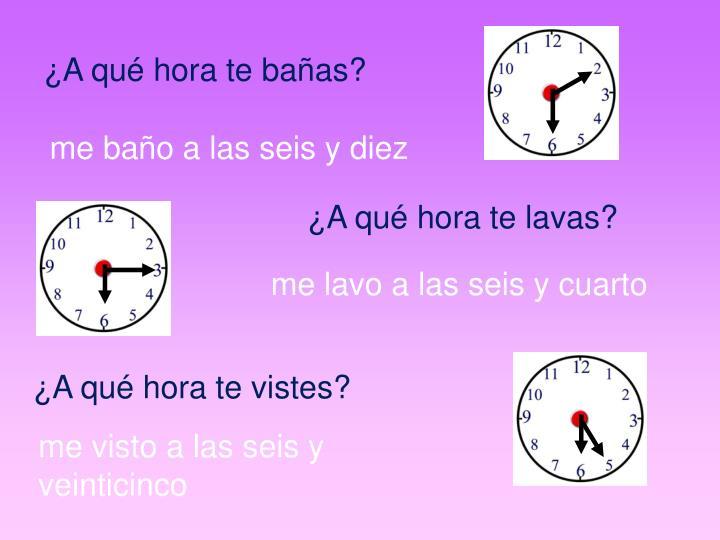 ¿A qué hora te bañas?