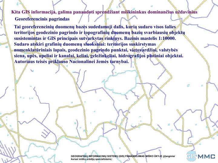 Kita GIS informacija, galima panaudoti sprendžiant miškininkus dominančius uždavinius