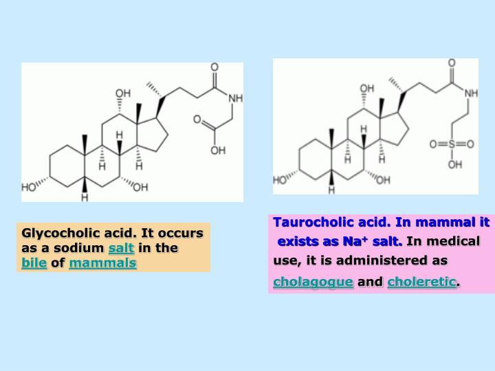Taurocholic acid. In mammal it