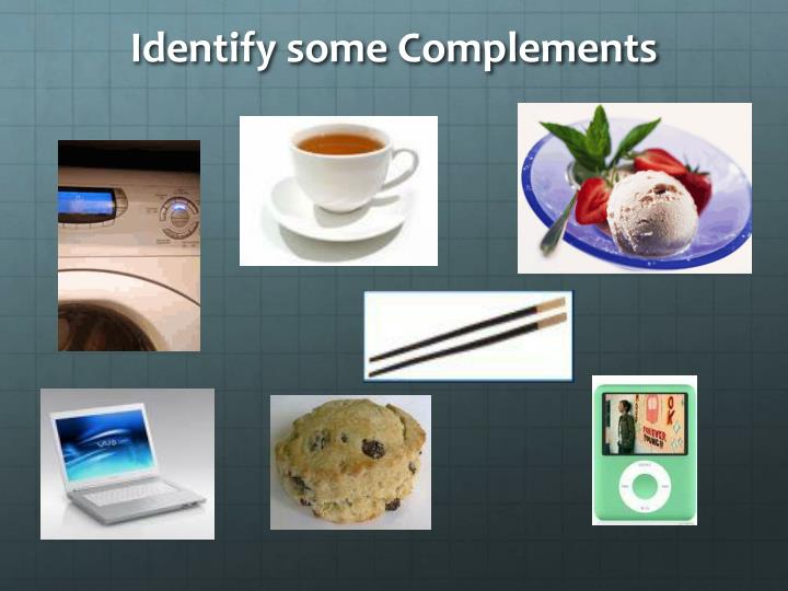 Identify some Complements