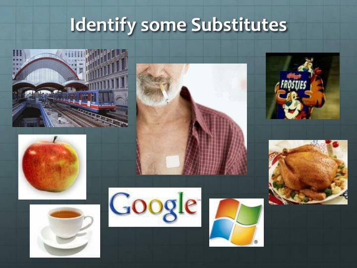 Identify some Substitutes
