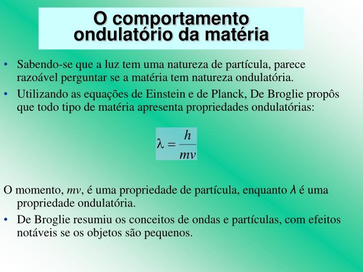 Sabendo-se que a luz tem uma natureza de partícula, parece razoável perguntar se a matéria tem natureza ondulatória.